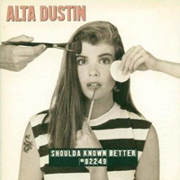 Alta Dustin - Shoulda Known Better