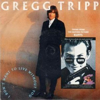 I Dont Want To Live Without You - Gregg Tripp